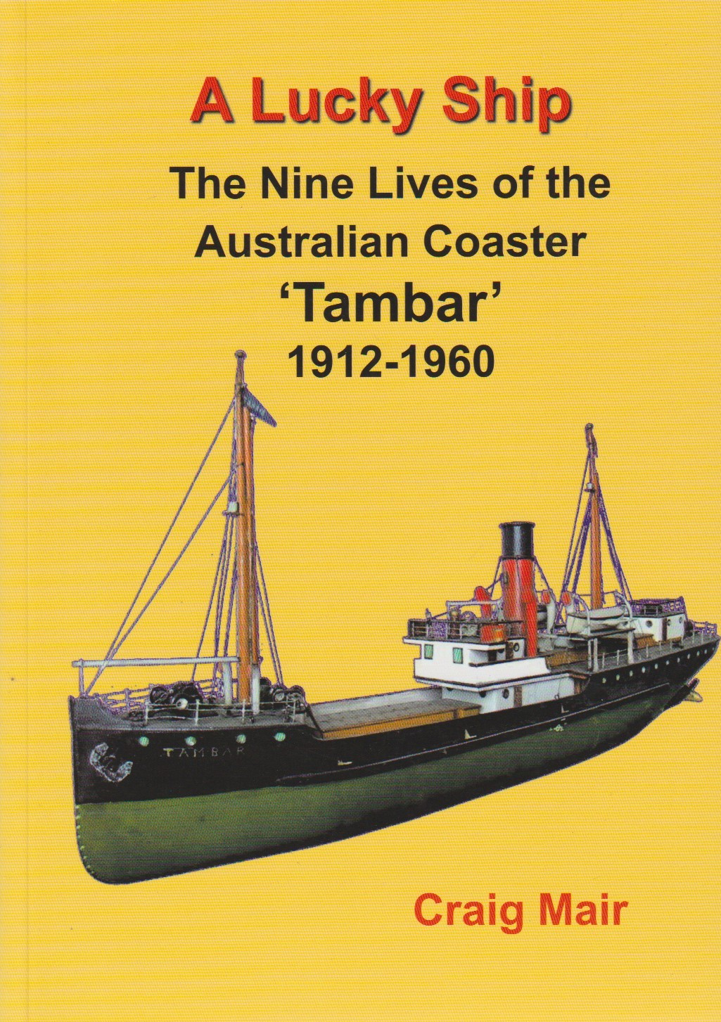 A Lucky Ship - The Nine Lives of the Australian Coaster 'Tambar' 1912-1960