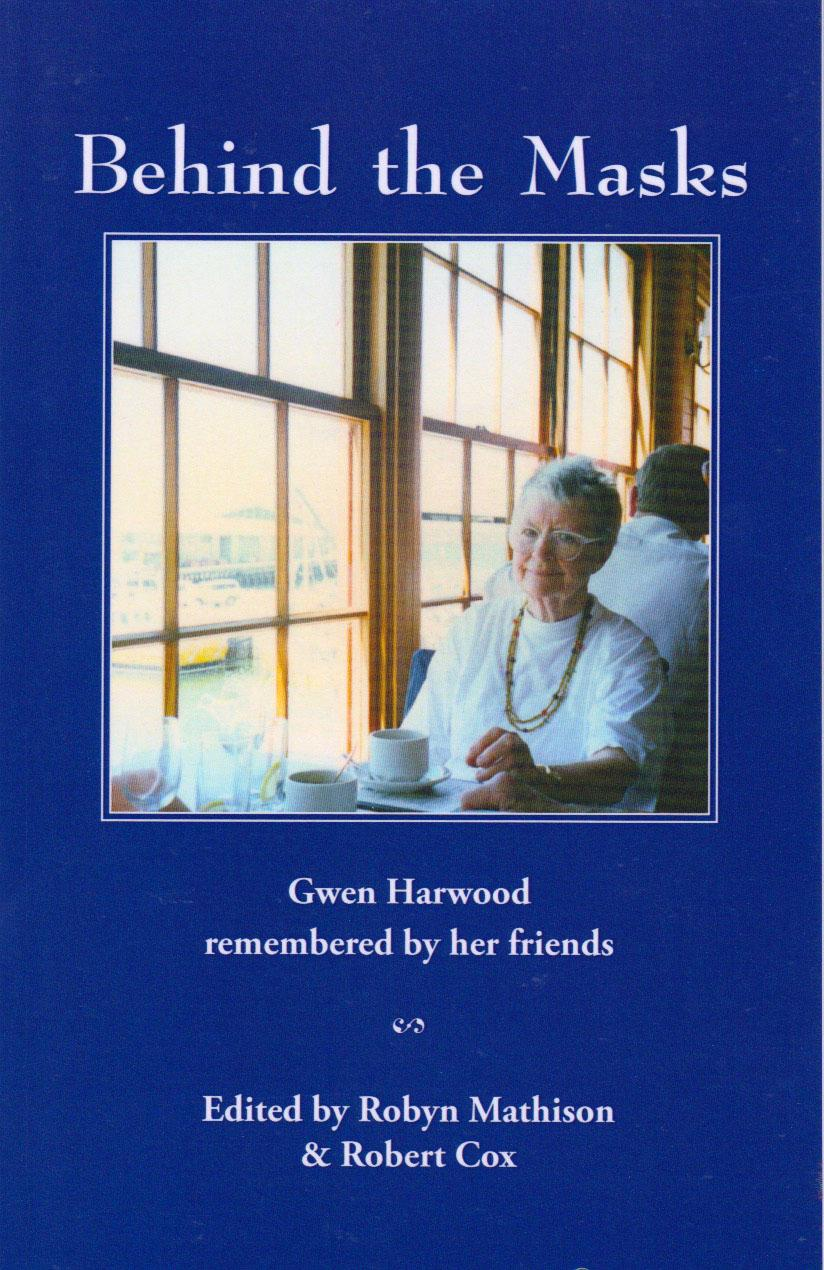 Behind the Masks - Poet Gwen Harwood remembered by her friends