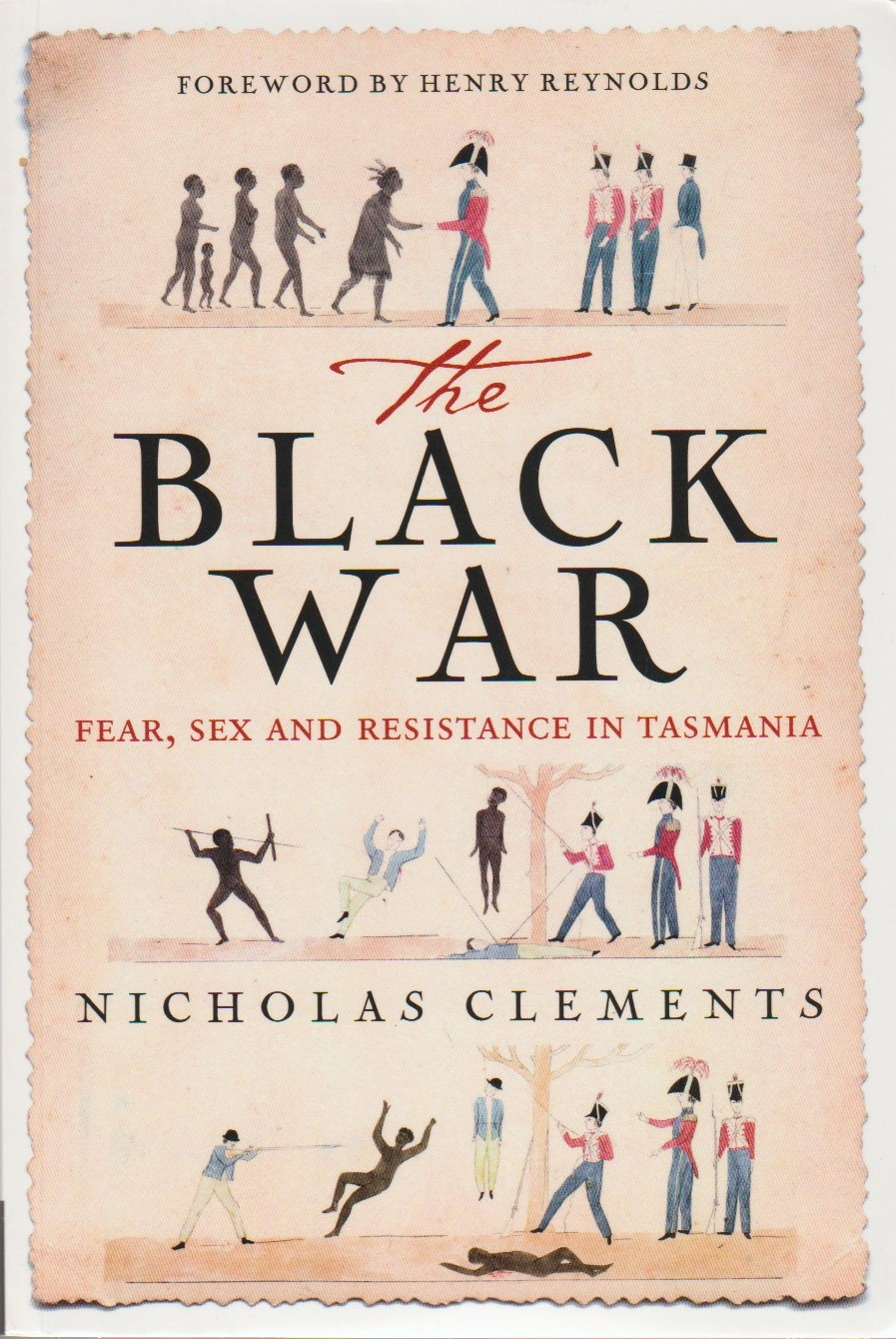 The Black War - Fear, Sex and Resistance in Tasmania