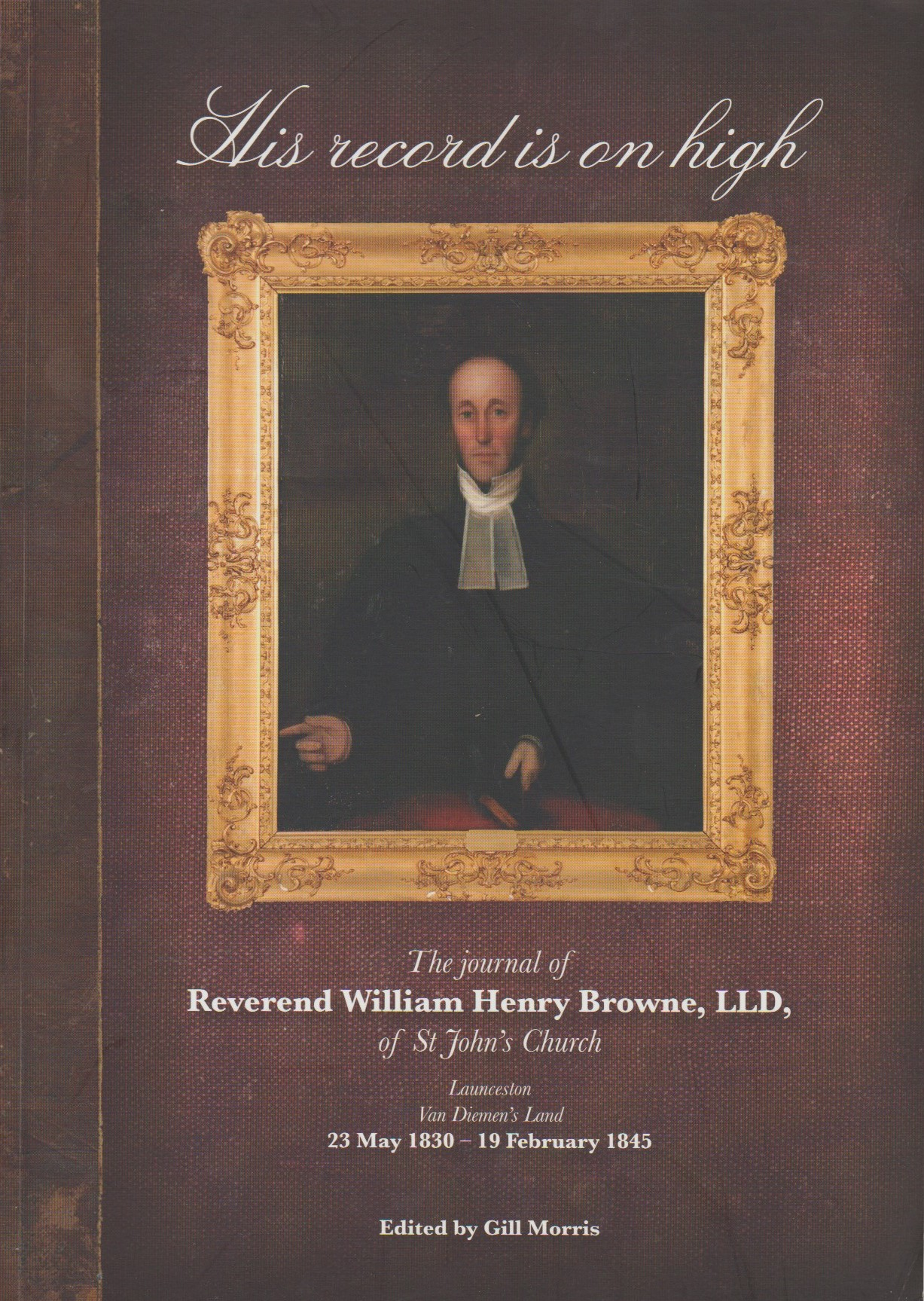 His Record is on High - Rev William Henry Browne St John's Church, Launceston