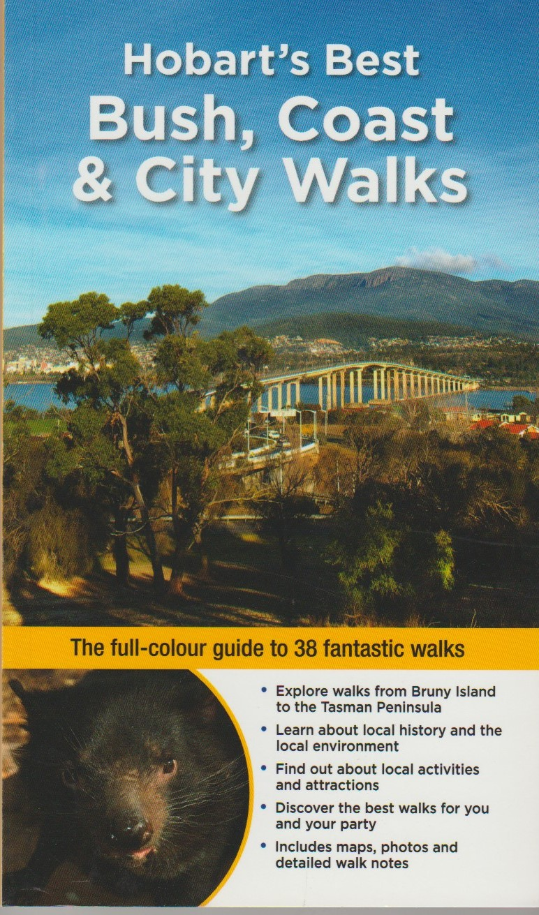 Hobart's Best Bush, Coast & City Walks - full-colour guide to 38 walks