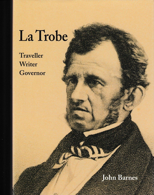 La Trobe - Traveller Writer Governor