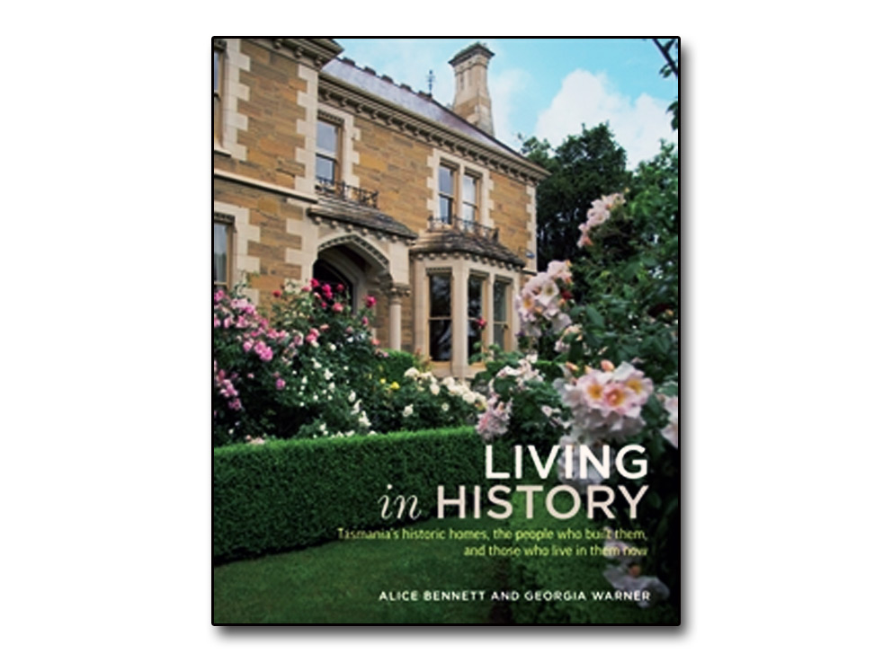 Living in History - Tasmania's historic homes, the people who built them and the people who live in them now