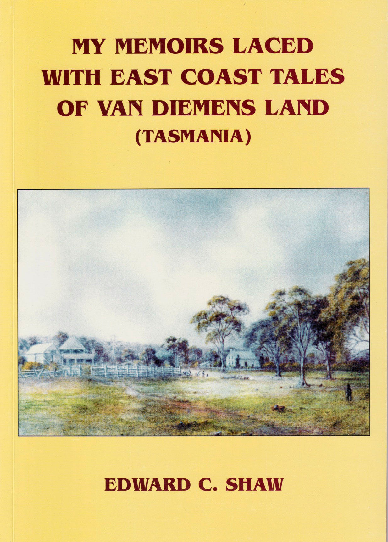 My Memoirs Laced with East Coast Tales of Van Diemen's Land (Tasmania)