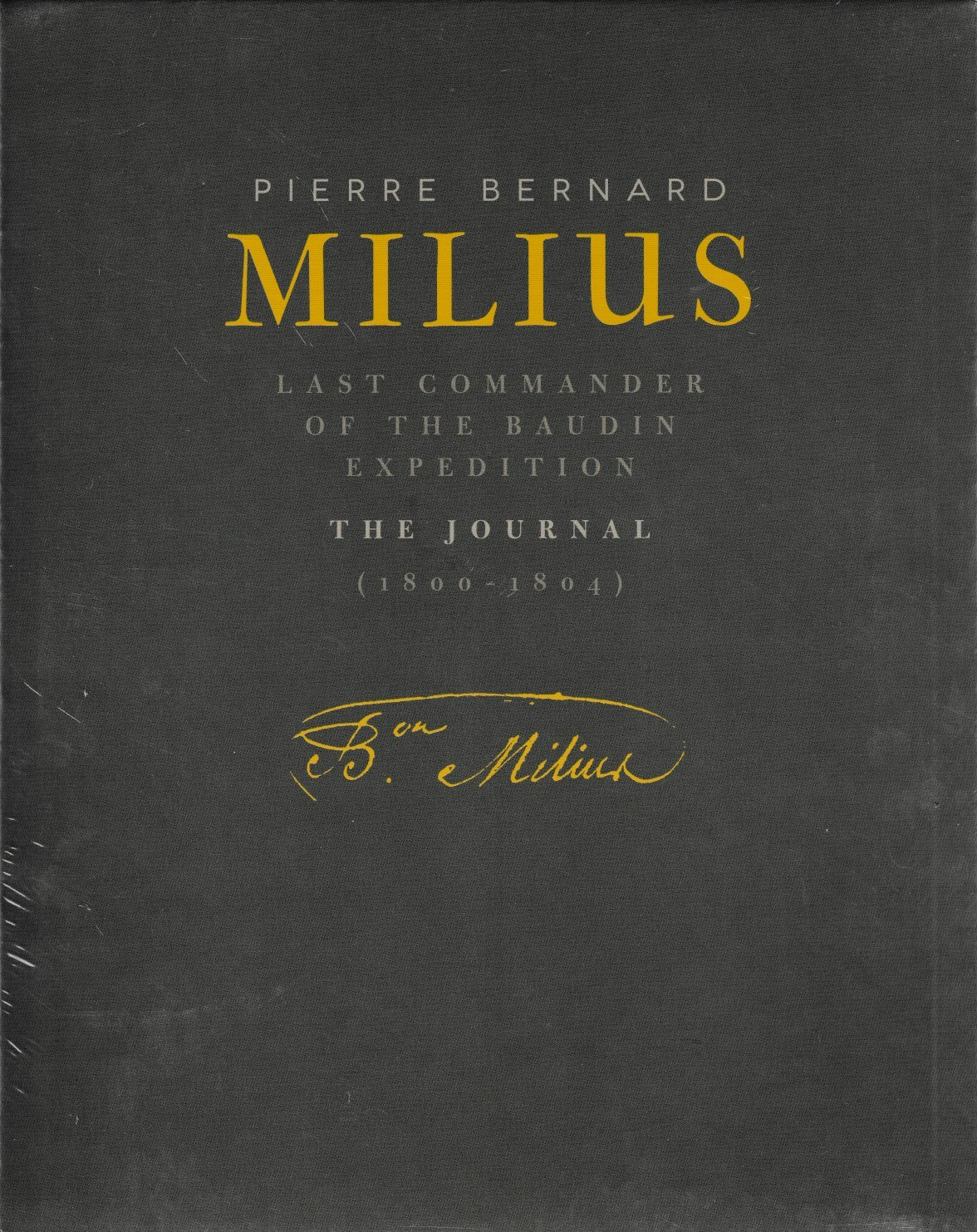 Pierre Bernard Milius - last Commander of the Baudin Expedition - The Journal 1800-1804
