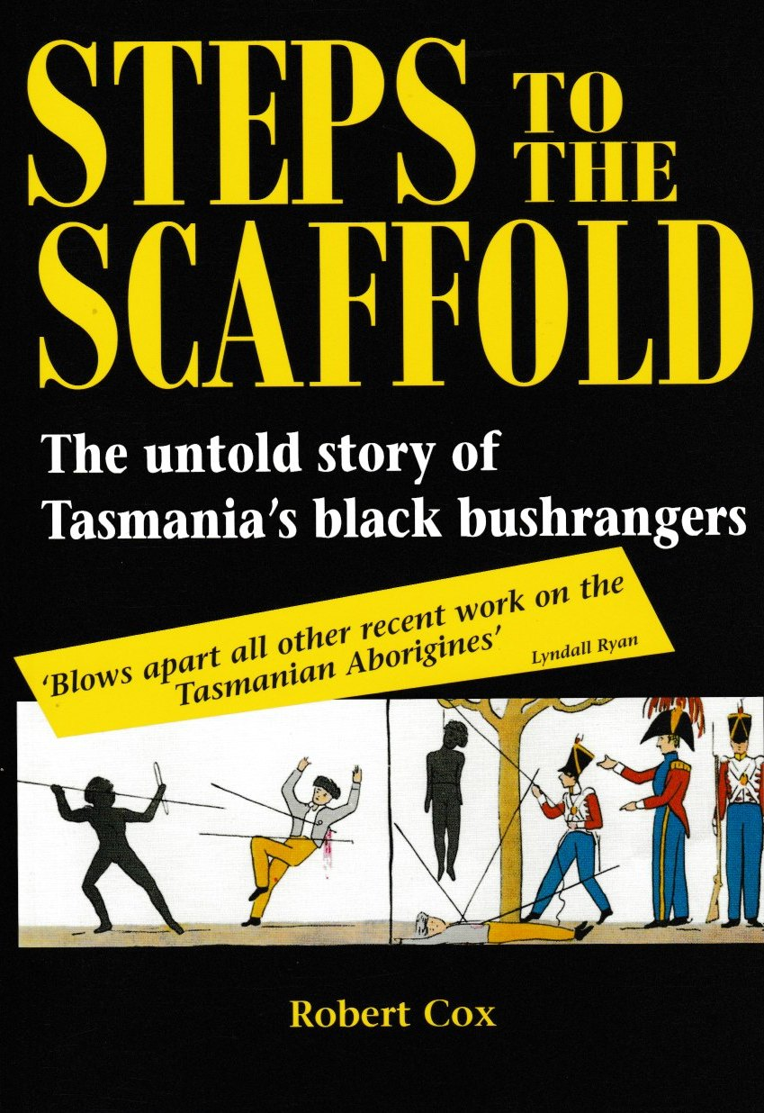 Steps to The Scaffold - the untold story of Tasmania's black aboriginal bushrangers