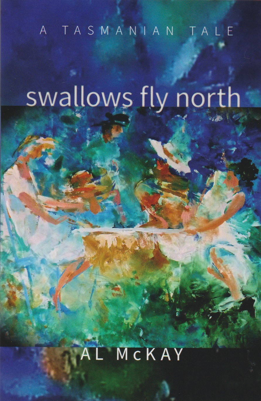 Swallows Fly North - a Tasmanian Tale