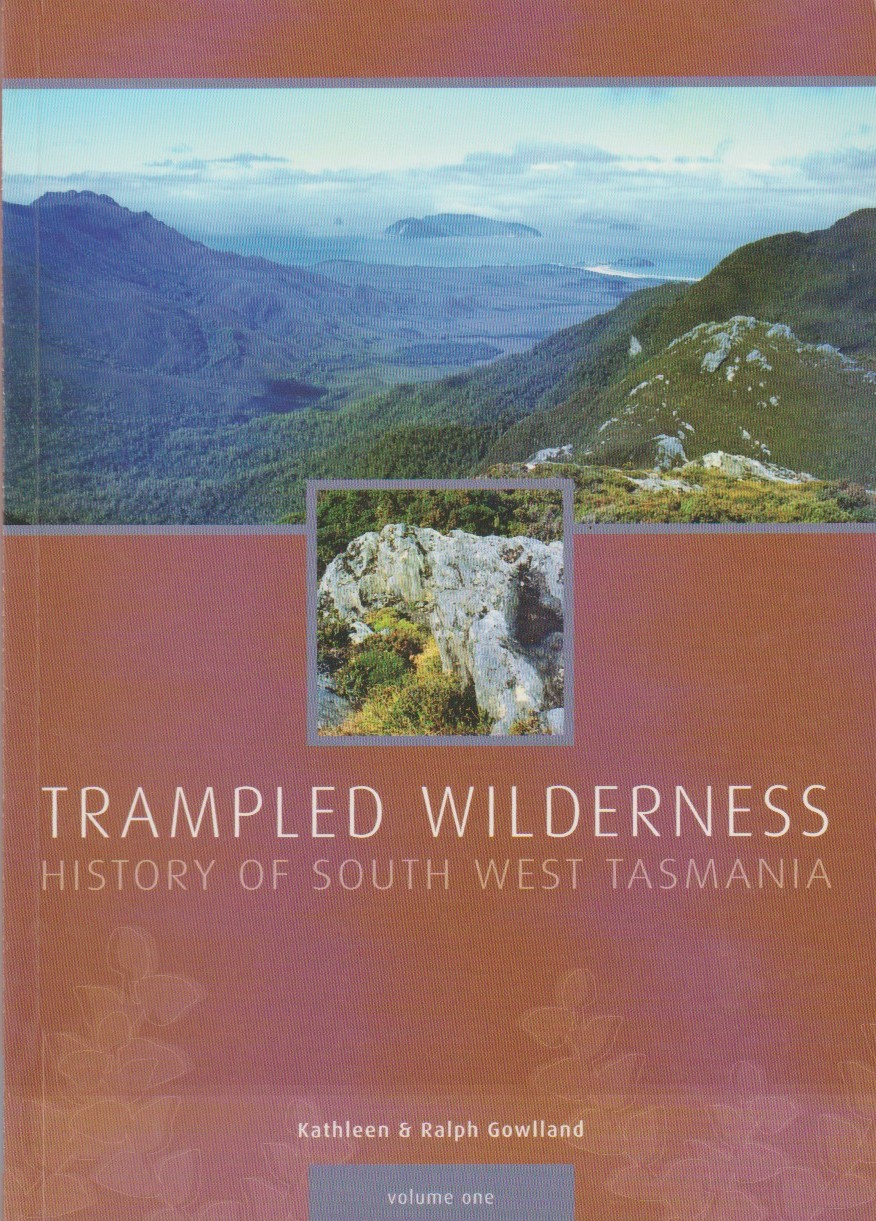 Trampled Wilderness - History of South West Tasmania volume one