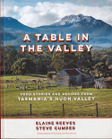 A Table in the Valley - Food Stories and Recipes from Tasmania's Huon Valley