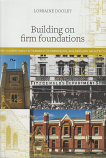Building on Firm Foundations - the Cooper Family in Tasmania - stonemasons, builders and architects