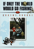 If Only the World Would Go Fishing