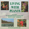 Living With Plants - a guide to revegetation plants for North West Tasmania
