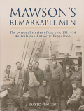 Mawson's Remarkable Men - personal stories of the epic 1911-14 Australasian Antarctic Expedition