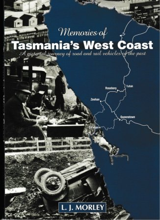 Memories of Tasmania's West Coast - a pictorial journey of road & rail vehicles of the past