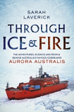 Through Ice and Fire - Australia's famous icebreaker Aurora Australis