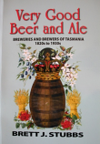 Very Good Beer and Ale - Breweries and Brewers of Tasmania 1820s to 1930s