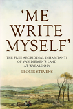 'Me Write Myself' - the Free Aboriginal Inhabitants of Van Diemen's Land at Wybalenna