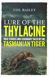 Lure of the Thylacine - True Stories & Legendary Tales of the Tasmanian Tiger