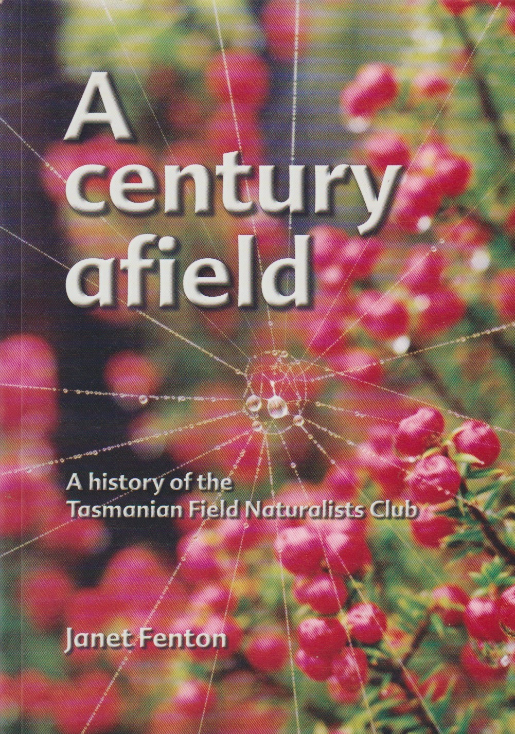 A Century Afield - Tasmanian Field Naturalists Club history