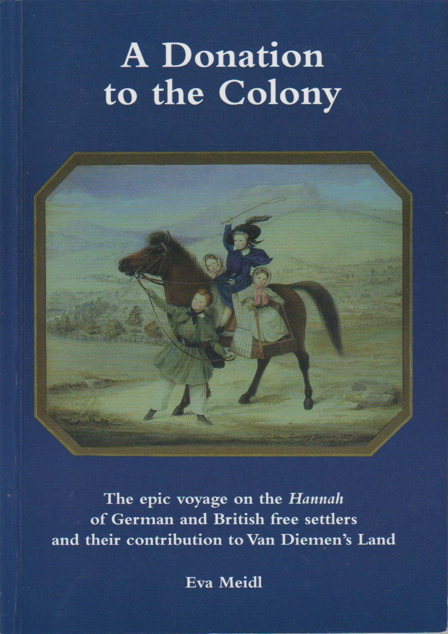 A Donation to the Colony - epic voyage on the Hannah of German & British Free settlers & their contribution to VDL