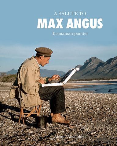 A Salute to Max Angus - Tasmanian Painter