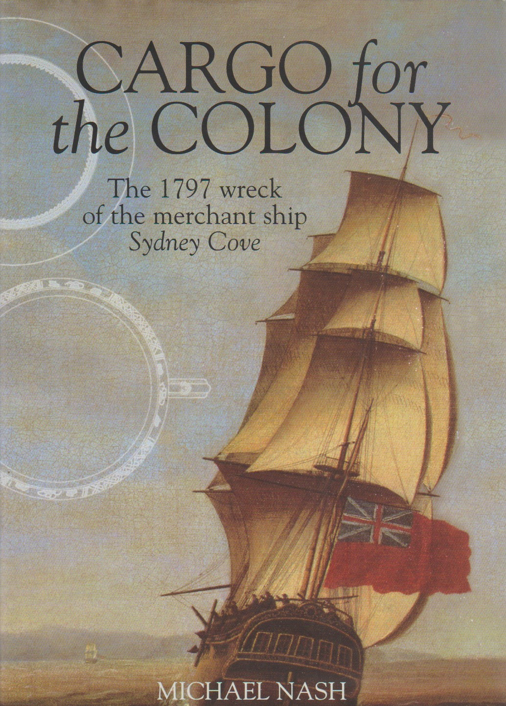 Cargo for the Colony - the 1797 wreck of the merchant ship Sydney Cove