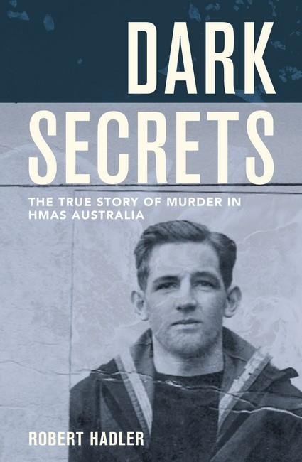 Dark Secrets - The True Story of Murder in HMAS Australia