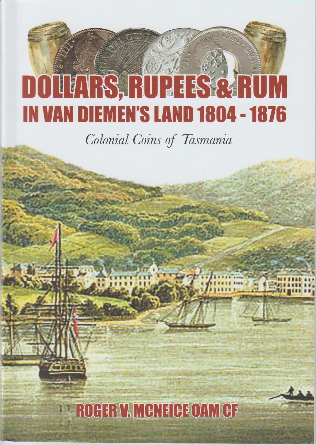 Dollars, Rupees & Rum in Van Diemen's Land 1804-1876