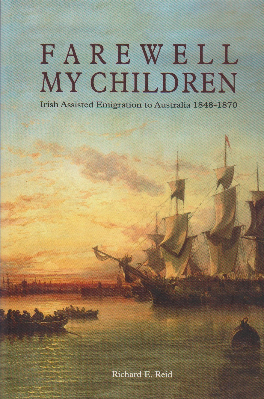 Farewell My Children - Irish Assisted Emigration to Australia 1848 - 1870