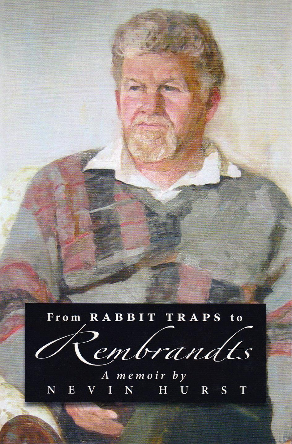 From Rabbit Traps to Rembrandts - a memoir by Nevin Hurst