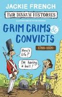 Fair Dinkum Histories - Grim Crims and Convicts 1788-1820