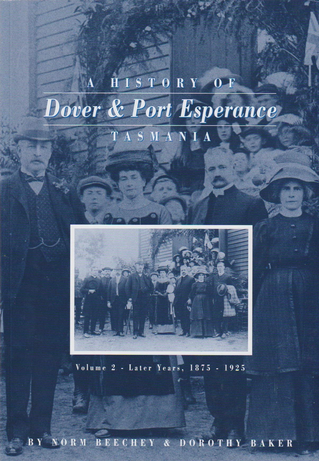 A History of Dover & Port Esperance, Tasmania - Volume 2 Later Years, 1875-1925