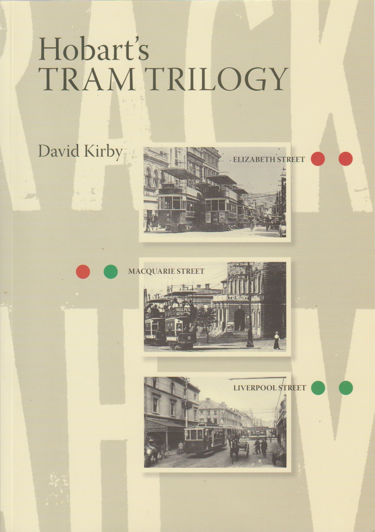 Hobart's Tram Trilogy - Elizabeth, Macquarie & Liverpool Streets - softcover