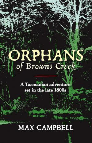 Orphans of Browns Creek - a Tasmanian adventure set in the late 1800s
