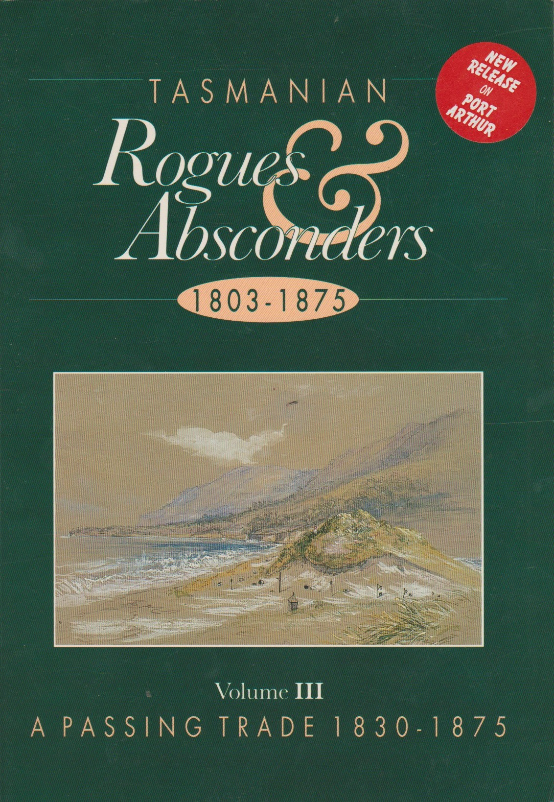 Tasmanian Rogues & Absconders Volume 3 - A Passing Trade 1830-1875