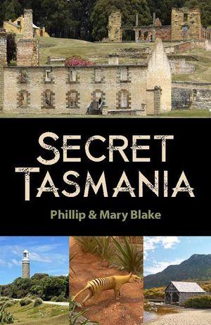 Secret Tasmania - 77 stories of Tasmania