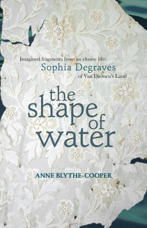 The Shape of Water - imagined fragments from an elusive life - Sophia Degraves of Van Diemen's Land