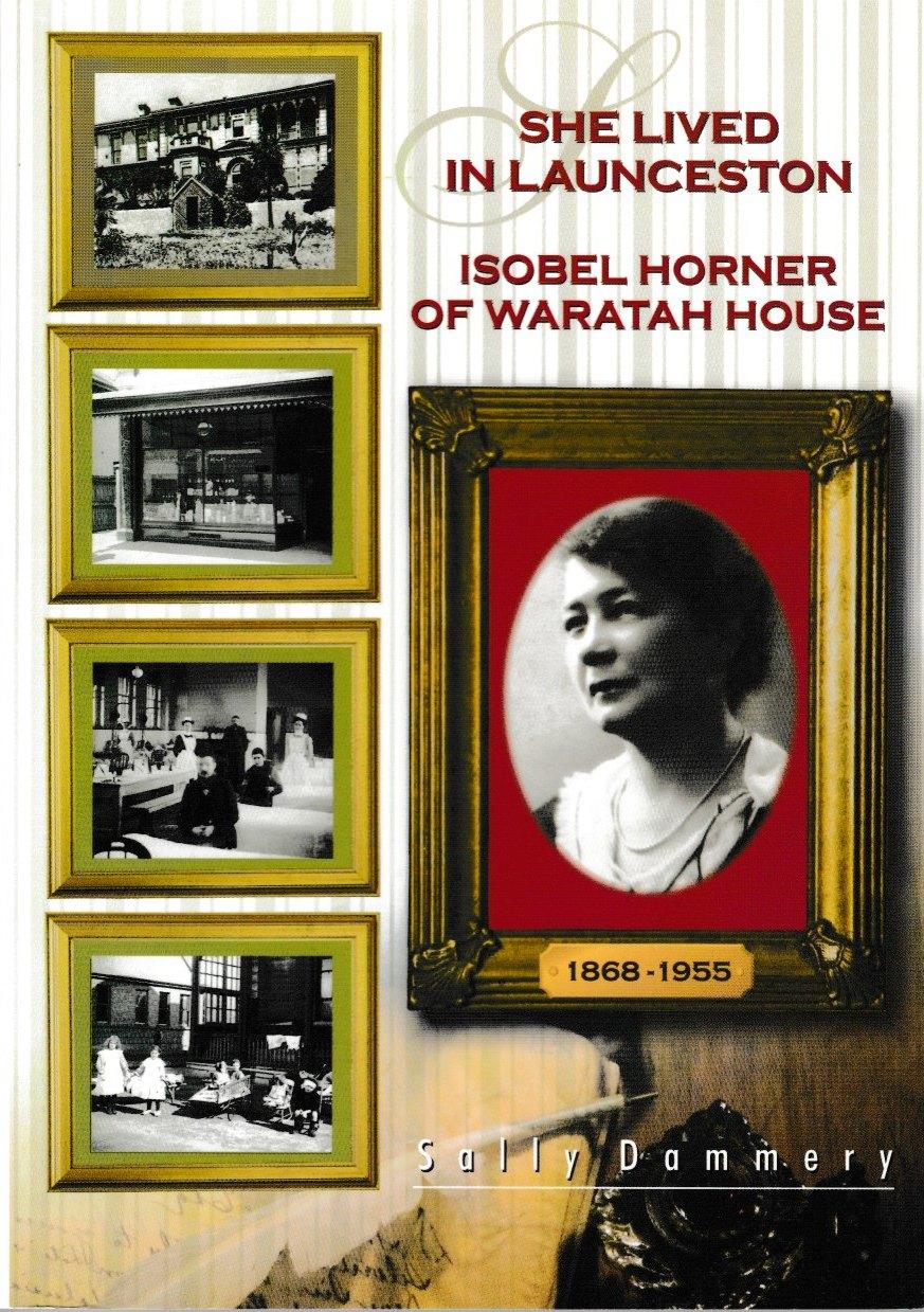 She Lived in Launceston - Isobel Horner of Waratah House 1868-1955