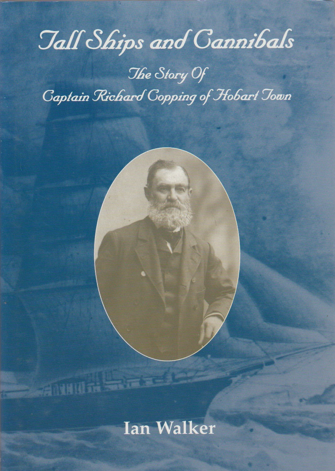 Tall Ships and Cannibals - the story of Captain Richard Copping of Hobart Town