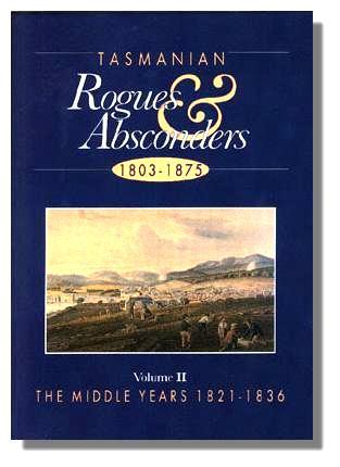Tasmanian Rogues & Absconders Volume 2 - 1821-36