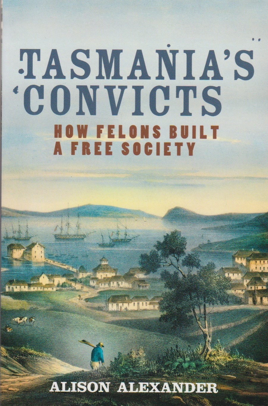 Tasmania's Convicts - how felons built a free society