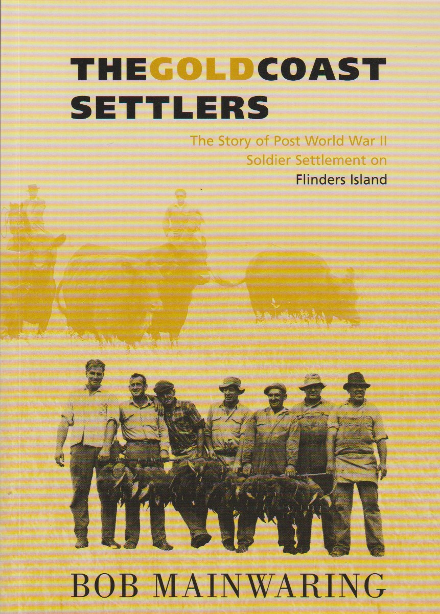 The Gold Coast Settlers - post WWII soldiers on Flinders Island, signed