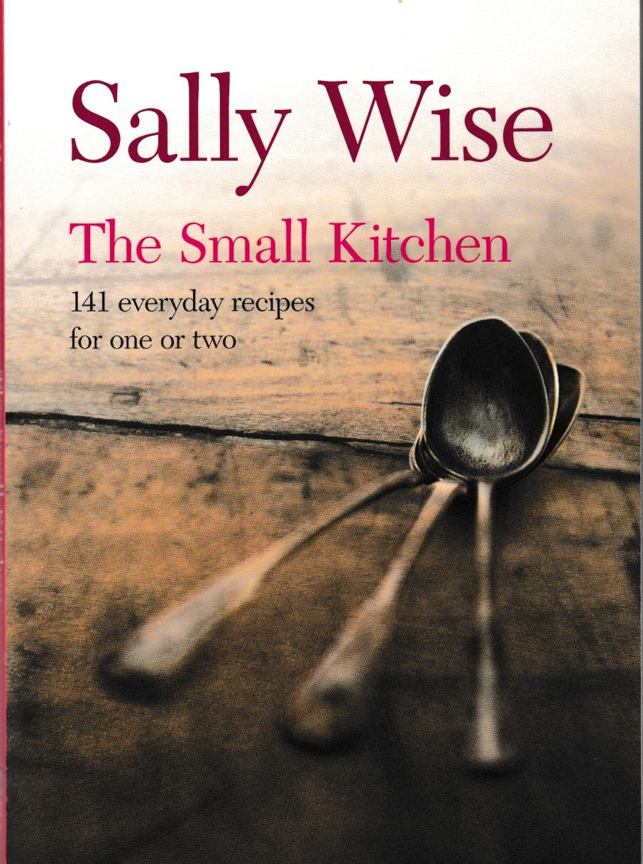 The Small Kitchen - 141 everyday recipes for one or two