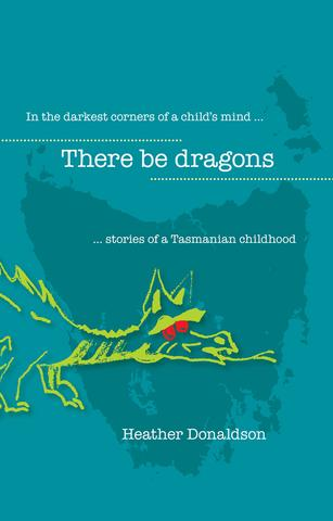 There Be Dragons - stories of a Tasmanian Childhood