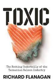 Toxic - the Rotting Underbelly of the Tasmanian Salmon Industry