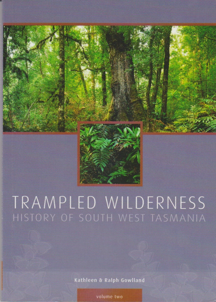 Trampled Wilderness - History of South West Tasmania volume two