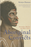 Aboriginal Convicts - Australian, Khoisan and Maori Exiles