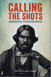 Calling the Shots - Aboriginal Photographies