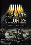 Convicts in the Colonies - Transportation Tales from Britain to Australia