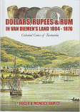 Dollars, Rupees & Rum in Van Diemen's Land 1804-1876